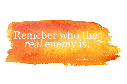 remember who the enemy is