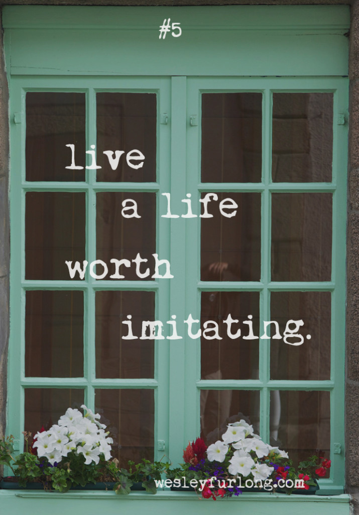 live a life worth imitating
